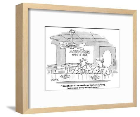 """""""I don't know if I've mentioned this before, Greg, but you are a very attr?"""" - Cartoon-Jack Ziegler-Framed Art Print"""