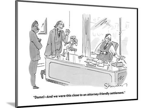 """""""Damn!?And we were this close to an attorney-friendly settlement."""" - Cartoon-Danny Shanahan-Mounted Premium Giclee Print"""