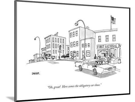 """Oh, great! Here comes the obligatory car chase."" - New Yorker Cartoon-Jack Ziegler-Mounted Premium Giclee Print"