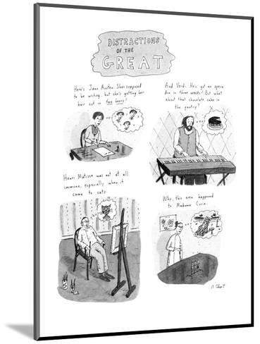 Distractions of the Great. - New Yorker Cartoon-Roz Chast-Mounted Premium Giclee Print