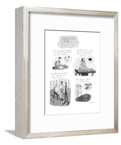 Distractions of the Great. - New Yorker Cartoon-Roz Chast-Framed Art Print