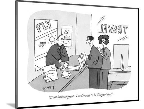 """""""It all looks so great. I can't wait to be disappointed."""" - New Yorker Cartoon-Peter C. Vey-Mounted Premium Giclee Print"""