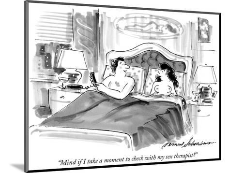 """""""Mind if I take a moment to check with my sex therapist?"""" - New Yorker Cartoon-Bernard Schoenbaum-Mounted Premium Giclee Print"""