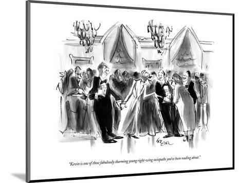"""""""Kevin is one of those fabulously charming young right-wing sociopaths you?"""" - New Yorker Cartoon-Lee Lorenz-Mounted Premium Giclee Print"""