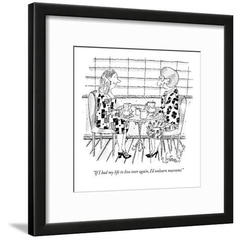 """If I had my life to live over again, I'd unlearn macram?."" - New Yorker Cartoon-Victoria Roberts-Framed Art Print"