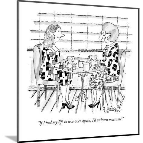 """""""If I had my life to live over again, I'd unlearn macram?."""" - New Yorker Cartoon-Victoria Roberts-Mounted Premium Giclee Print"""