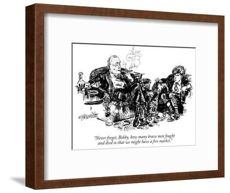 """""""Never forget, Bobby, how many brave men fought and died so that we might …"""" - New Yorker Cartoon-William Hamilton-Framed Art Print"""