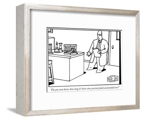 """""""Do you even know how long it's been since you last poked and prodded me?"""" - New Yorker Cartoon-Bruce Eric Kaplan-Framed Art Print"""