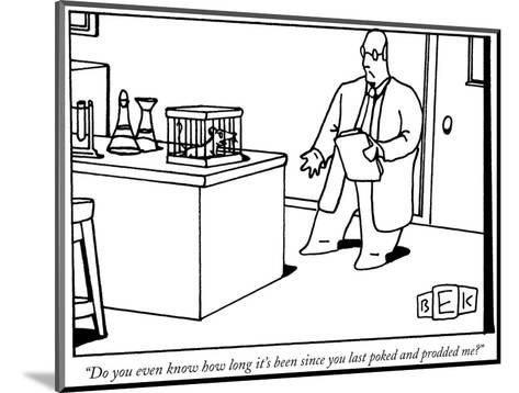 """""""Do you even know how long it's been since you last poked and prodded me?"""" - New Yorker Cartoon-Bruce Eric Kaplan-Mounted Premium Giclee Print"""