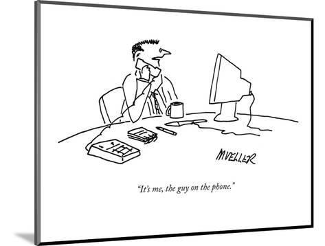 """""""It's me, the guy on the phone."""" - New Yorker Cartoon-Peter Mueller-Mounted Premium Giclee Print"""