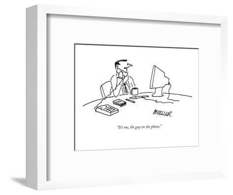 """It's me, the guy on the phone."" - New Yorker Cartoon-Peter Mueller-Framed Art Print"