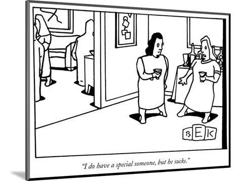 """I do have a special someone, but he sucks."" - New Yorker Cartoon-Bruce Eric Kaplan-Mounted Premium Giclee Print"