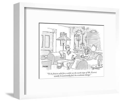 """To be frozen solid for a while on the north slope of Mt. Everest would, I…"" - New Yorker Cartoon-Jack Ziegler-Framed Art Print"