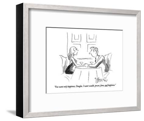 """You want only happiness, Douglas. I want wealth, power, fame, and happine?"" - New Yorker Cartoon-Edward Frascino-Framed Art Print"
