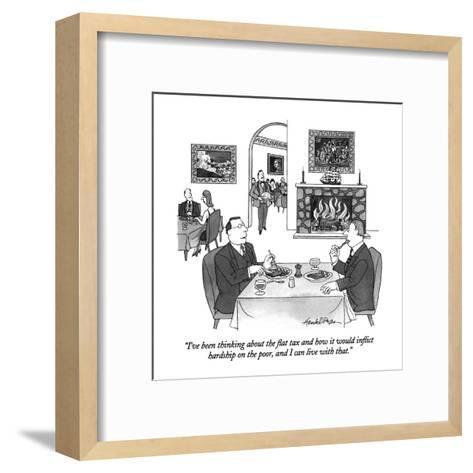 """I've been thinking about the flat tax and how it would inflict hardship o?"" - New Yorker Cartoon-J.B. Handelsman-Framed Art Print"