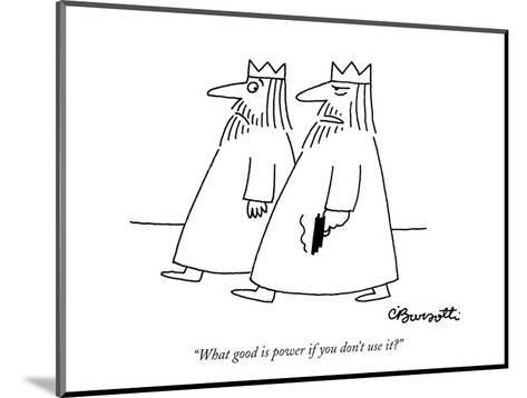 """""""What good is power if you don't use it?"""" - New Yorker Cartoon-Charles Barsotti-Mounted Premium Giclee Print"""