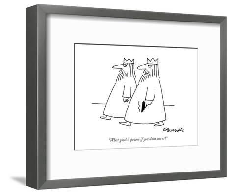 """""""What good is power if you don't use it?"""" - New Yorker Cartoon-Charles Barsotti-Framed Art Print"""