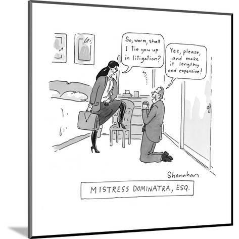 Mistress Dominatra, Esq. - New Yorker Cartoon-Danny Shanahan-Mounted Premium Giclee Print