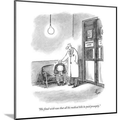"""""""His final wish was that all his medical bills be paid promptly."""" - New Yorker Cartoon-Frank Cotham-Mounted Premium Giclee Print"""
