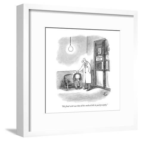 """""""His final wish was that all his medical bills be paid promptly."""" - New Yorker Cartoon-Frank Cotham-Framed Art Print"""