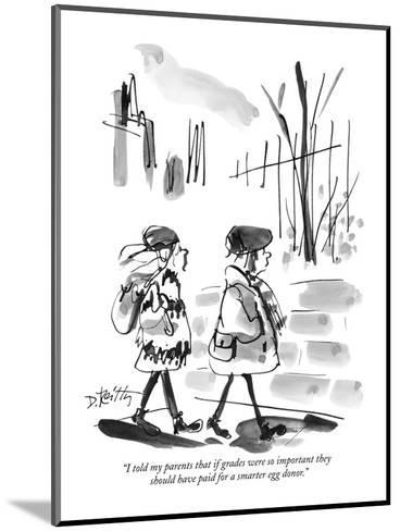 """""""I told my parents that if grades were so important they should have paid ?"""" - New Yorker Cartoon-Donald Reilly-Mounted Premium Giclee Print"""