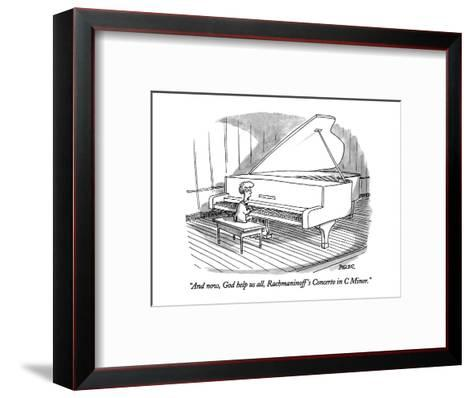"""And now, God help us all, Rachmaninoff's Concerto in C Minor."" - New Yorker Cartoon-Jack Ziegler-Framed Art Print"