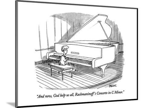 """And now, God help us all, Rachmaninoff's Concerto in C Minor."" - New Yorker Cartoon-Jack Ziegler-Mounted Premium Giclee Print"