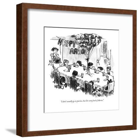 """""""I don't usually go to parties, but I'm very fond of Aaron."""" - New Yorker Cartoon-Robert Weber-Framed Art Print"""