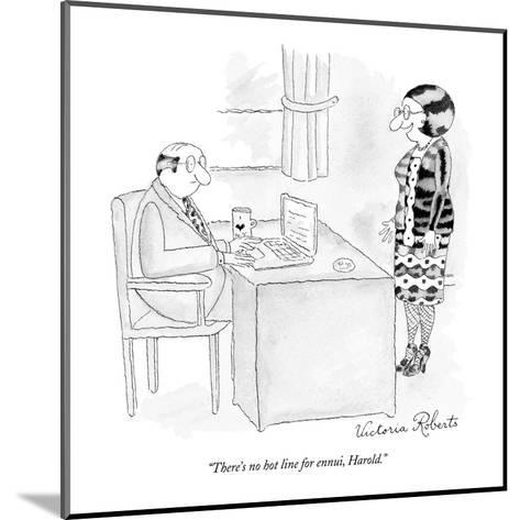 """""""There's no hot line for ennui, Harold."""" - New Yorker Cartoon-Victoria Roberts-Mounted Premium Giclee Print"""