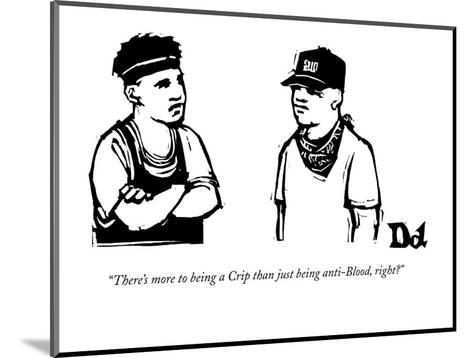"""""""There's more to being a Crip than just being anti-Blood, right?"""" - New Yorker Cartoon-Drew Dernavich-Mounted Premium Giclee Print"""