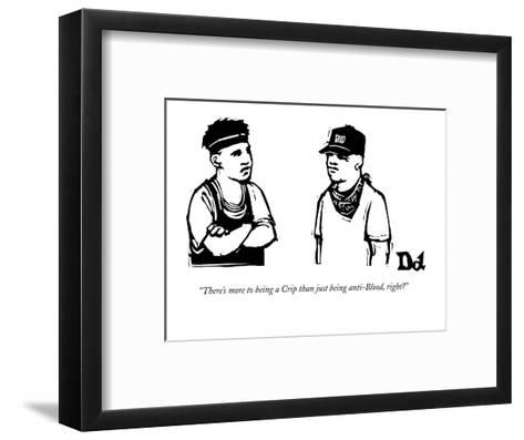 """""""There's more to being a Crip than just being anti-Blood, right?"""" - New Yorker Cartoon-Drew Dernavich-Framed Art Print"""