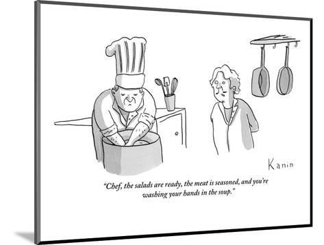 """""""Chef, the salads are ready, the meat is seasoned, and you're washing your?"""" - New Yorker Cartoon-Zachary Kanin-Mounted Premium Giclee Print"""