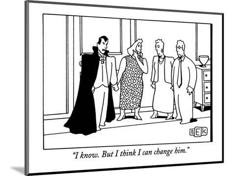"""""""I know. But I think I can change him."""" - New Yorker Cartoon-Bruce Eric Kaplan-Mounted Premium Giclee Print"""