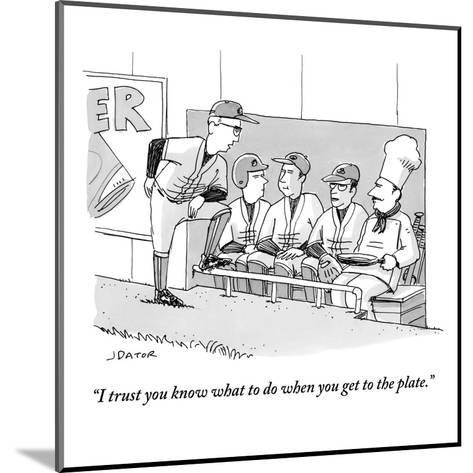 """""""I trust you know what to do when you get to the plate."""" - New Yorker Cartoon-Joe Dator-Mounted Premium Giclee Print"""