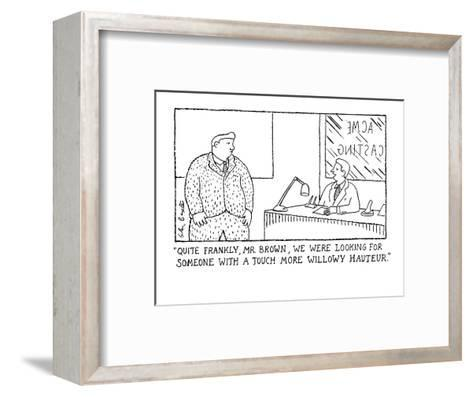 """Quite frankly, Mr. Brown, we were looking for someone with a touch more w?"" - New Yorker Cartoon-Glen Baxter-Framed Art Print"