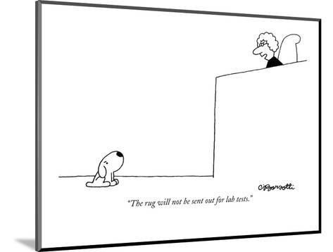 """""""The rug will not be sent out for lab tests."""" - New Yorker Cartoon-Charles Barsotti-Mounted Premium Giclee Print"""