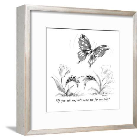 """""""If you ask me, he's come too far too fast."""" - New Yorker Cartoon-Lee Lorenz-Framed Art Print"""