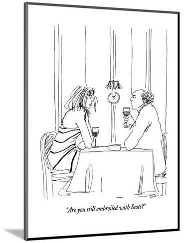 """""""Are you still embroiled with Scott?"""" - New Yorker Cartoon-Richard Cline-Mounted Premium Giclee Print"""