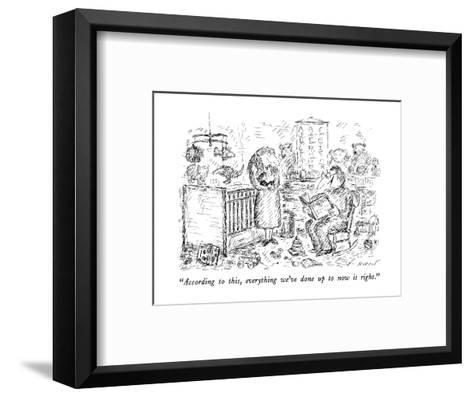 """""""According to this, everything we've done up to now is right."""" - New Yorker Cartoon-Edward Koren-Framed Art Print"""
