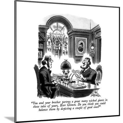 """""""You and your brother portray a great many wicked giants in these tales of?"""" - New Yorker Cartoon-Ed Fisher-Mounted Premium Giclee Print"""