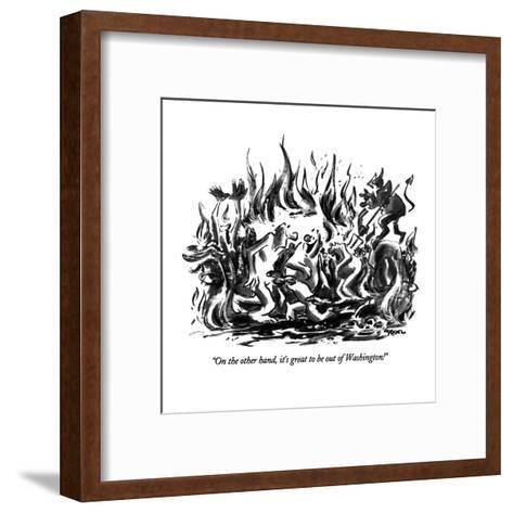 """""""On the other hand, it's great to be out of Washington!"""" - New Yorker Cartoon-Lee Lorenz-Framed Art Print"""