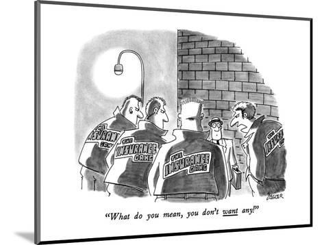"""""""What do you mean, you don't want any!"""" - New Yorker Cartoon-Jack Ziegler-Mounted Premium Giclee Print"""