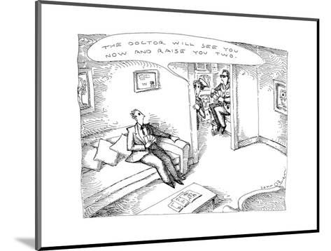 """Nurse to patient """"The doctor wil see you now and raise you two. - New Yorker Cartoon-John O'brien-Mounted Premium Giclee Print"""