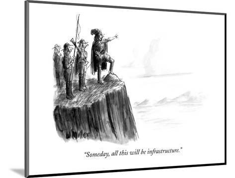 """Someday, all this will be infrastructure."" - New Yorker Cartoon-Warren Miller-Mounted Premium Giclee Print"