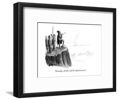 """Someday, all this will be infrastructure."" - New Yorker Cartoon-Warren Miller-Framed Art Print"