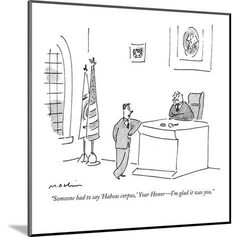 """Someone had to say 'Habeas corpus,' Your Honor?I'm glad it was you."" - New Yorker Cartoon-Michael Maslin-Mounted Premium Giclee Print"