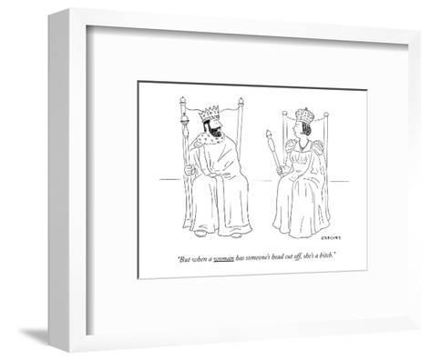 """""""But when a woman has someone's head cut off she's a bitch."""" - New Yorker Cartoon-Alex Gregory-Framed Art Print"""