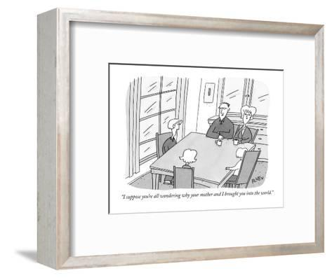 """""""I suppose you're all wondering why your mother and I brought you into the?"""" - New Yorker Cartoon-Peter C. Vey-Framed Art Print"""