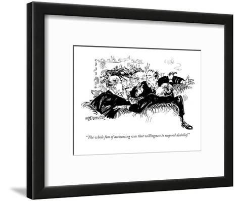 """""""The whole fun of accounting was that willingness to suspend disbelief."""" - New Yorker Cartoon-William Hamilton-Framed Art Print"""