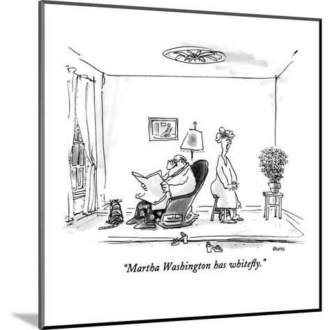 """Martha Washington has whitefly."" - New Yorker Cartoon-George Booth-Mounted Premium Giclee Print"